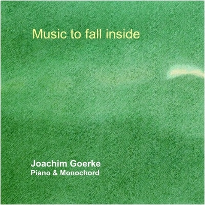 """ MUSIC TO FALL INSIDE "" - Joachim Goerke"